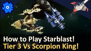 How to Play Starblast! Tier 3 vs Scorpion King! Starblast