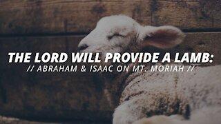 The Lord Will Provide A Lamb Abraham & Isaac on Mt Moriah // Sunday Morning