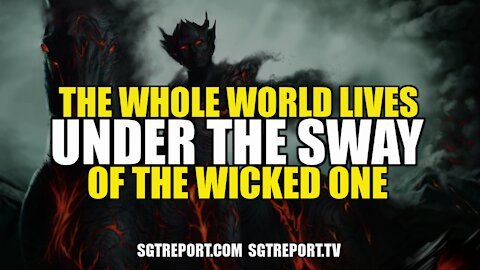 THE WHOLE WORLD LIVES UNDER THE SWAY OF THE WICKED ONE - BILL HOLTER