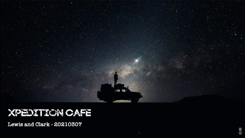 BardsFM: Xpedition Cafe - Lewis and Clark 07-Mar-2021