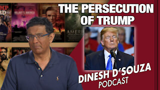 THE PERSECUTION OF TRUMP Dinesh D'Souza Podcast Ep 95