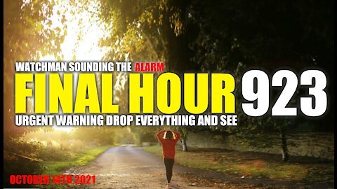 FINAL HOUR 923 - URGENT WARNING DROP EVERYTHING AND SEE - WATCHMAN SOUNDING THE ALARM