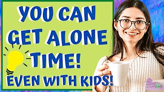 How to GET ALONE TIME with KIDS! Calm SIMPLE SOLUTIONS!
