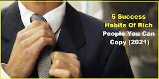 5 Success Habits of Rich People you can copy (2021)