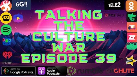 Talking The Culture War Episode 39