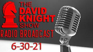 The David Knight Show Radio Broadcast 30Jun2021