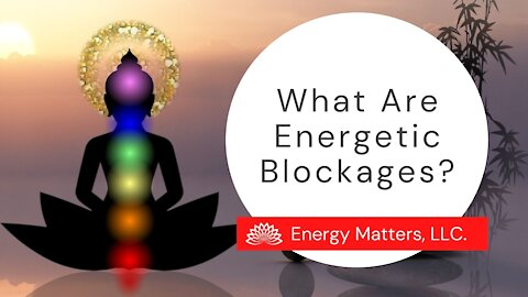 What Are Energetic Blockages?