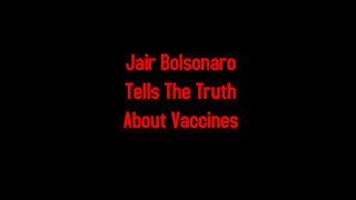 Jair Bolsonaro Tells The Truth About Vaccines 12-21-2020
