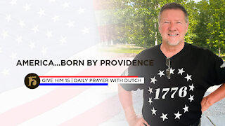 America...Born by Providence | Give Him 15: Daily Prayer with Dutch | July 2