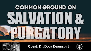 20 May 21, Hands on Apologetics: Common Ground on Salvation and Purgatory