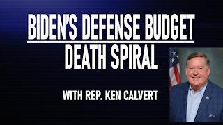 Biden's Defense Budget Death Spiral with Rep. Ken Calvert