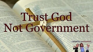 Worth Knowing - Episode 5 - Trust God Not Government
