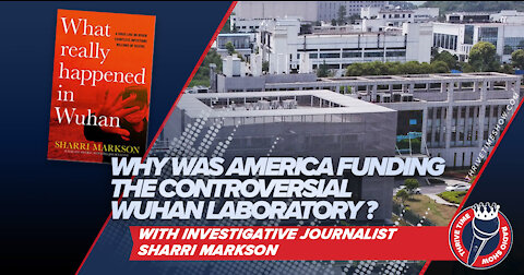 Why Was America Funding the Controversial Wuhan Laboratory That Created the COVID-19 Virus?
