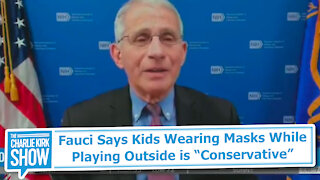"""Fauci Says Kids Wearing Masks While Playing Outside is """"Conservative"""""""
