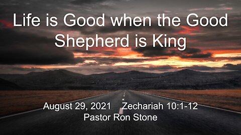 2021-08-29 - Life is Good when the Good Shepherd is King (Zechariah 10:1-12) - Pastor Ron Stone
