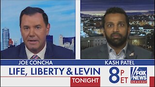 Kash Patel & Joe Concha Tonight on Life, Liberty & Levin