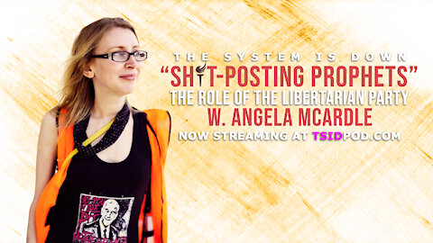 """238: """"Sh*t-Posting Prophets"""" - The Role of the Libertarian Party w. Angela McArdle"""