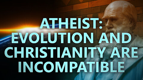 Atheist: Evolution and Christianity are incompatible