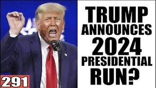 291. Trump Announces 2024 Presidential Run?