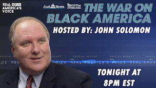 Just the News Special – The War on Black America