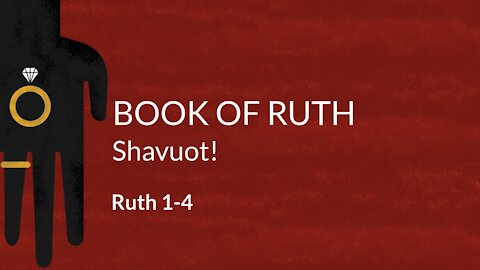 Ruth 1-4 Shavuot!