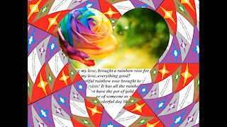 Good morning my love, brought a rainbow rose, love you! [Message] [Quotes and Poems]