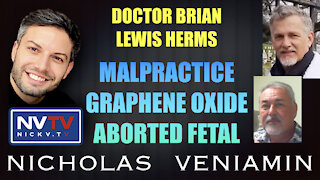 Dr Brian & Lewis Herms Discusses MalPractice, Graphene Oxide & Aborted Fetal with Nicholas Veniamin