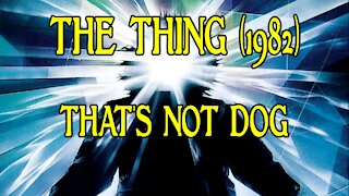 That's Not Dog - The Thing 1982