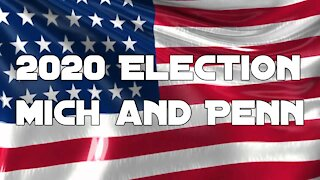 2020 Election News on Michigan and Pennsylvania   Opinion Piece