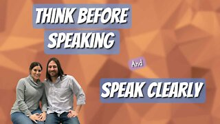 Think Before Speaking / Speak Clearly