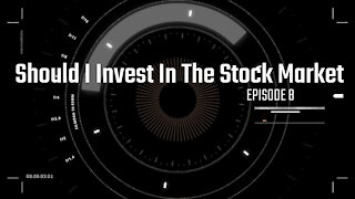 Episode 8 Should I Invest In The Stock Market