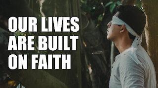 Our Lives Are Built on Faith