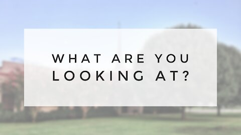 2.28.21 Sunday Sermon - WHAT ARE YOU LOOKING AT?