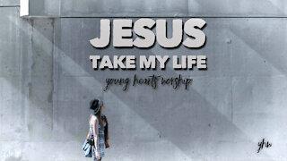 Jesus Take My Life
