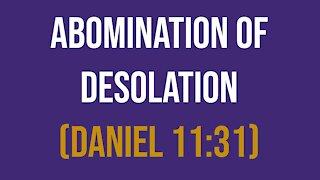 Daniel 11:31 – Abomination of Desolation