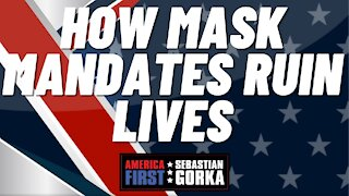How mask mandates ruin lives. Sebastian Gorka on AMERICA First