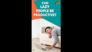 How Can You Be Productive While Being Lazy? *