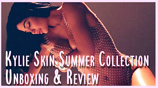Kylie Skin Summer Collection Unboxing & Review!