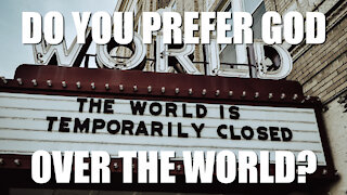 Do You Prefer GOD Over the World?