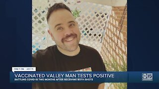 Valley man tests positive for COVID-19 months after becoming fully vaccinated
