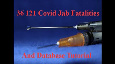 36121 Covid Jab Fatalities and Database Tutorial