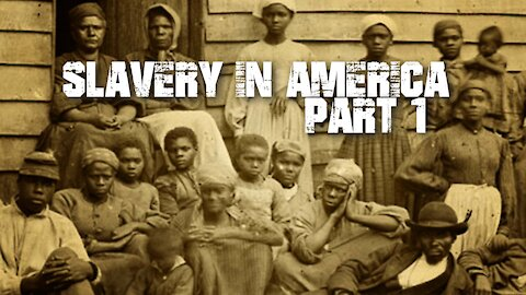 Slavery In America - Part 1 [of 3]