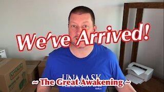 WE'VE ARRIVED! ~ The Great Awakening ~