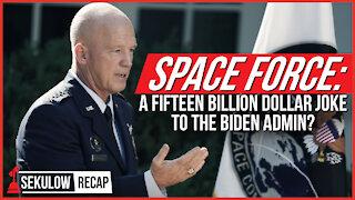Space Force: A Fifteen Billion Dollar Joke to the Biden Admin?