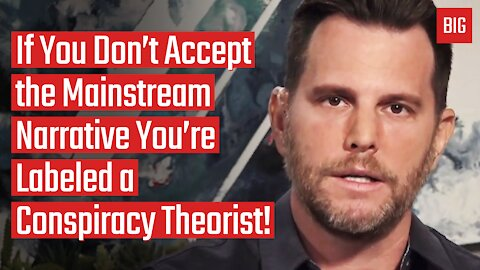 If You Don't Accept the Mainstream Narrative You're Labeled a Conspiracy Theorist! - Dave Rubin