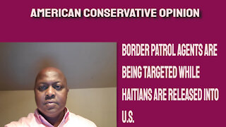 Border patrol agents are targeted while Haitians are released into the U.S.
