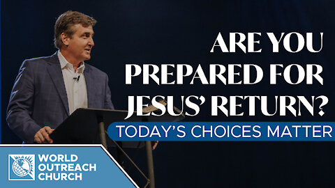 Are You Prepared for Jesus' Return — Today's Choices Matter