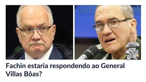 Fachin estaria respondendo ao General Villas Bôas?