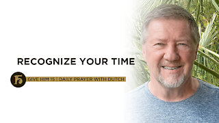 Recognize Your Time   Give Him 15: Daily Prayer with Dutch   Oct. 1