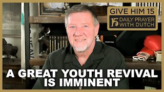 A Great Youth Revival Is Imminent | Give Him 15: Daily Prayer with Dutch